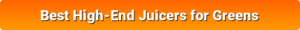 Best High-End Juicer for Greens